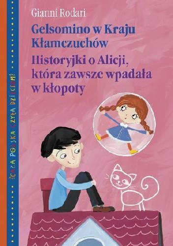 Okładka książki Gelsomino w Kraju Kłamczuchów. Historyjki o Alicji, która zawsze wpadała w kłopoty