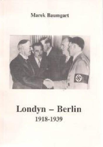 Okładka książki Londyn - Berlin 1918 - 1939. Niemcy w brytyjskiej polityce zagranicznej