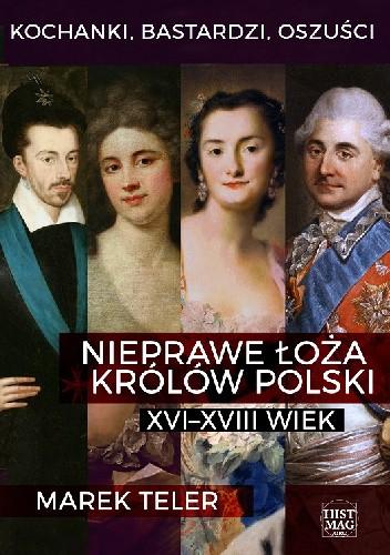 Okładka książki Kochanki, bastardzi, oszuści. Nieprawe łoża królów Polski: XVI–XVIII wiek