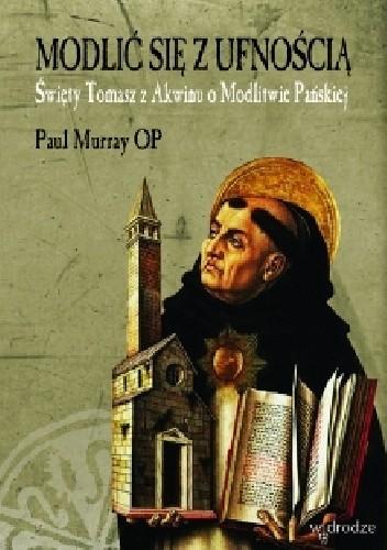 Okładka książki Modlić się z ufnością. Św. Tomasz z Akwinu o Modlitwie Pańskiej