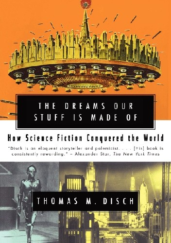 Okładka książki The Dreams Our Stuff is Made Of. How Science Fiction Conquered the World