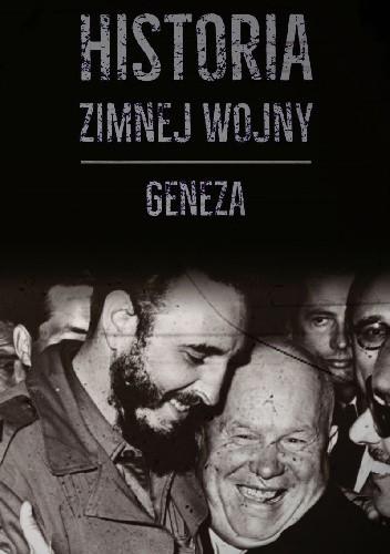 Okładka książki Historia zimnej wojny. Tom I. Geneza