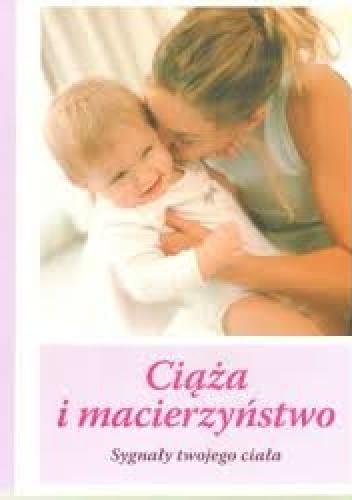 Okładka książki Ciąża i macierzynstwo. Sygnały Twojego ciała