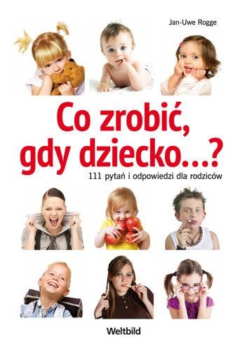 Okładka książki Co zrobić, gdy dziecko... 111 pytań i odpowiedzi dla rodziców