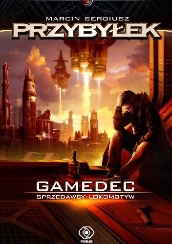 Okładka książki Gamedec. Sprzedawcy lokomotyw