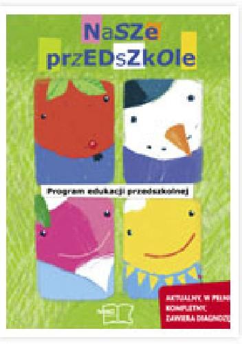 Okładka książki Nasze przedszkole. Program edukacji przedszkolnej