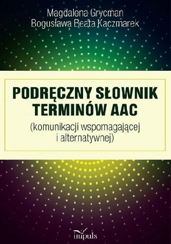 Okładka książki Podręczny Słownik terminów AAC (komunikacji wspomagającej i alternatywnej)