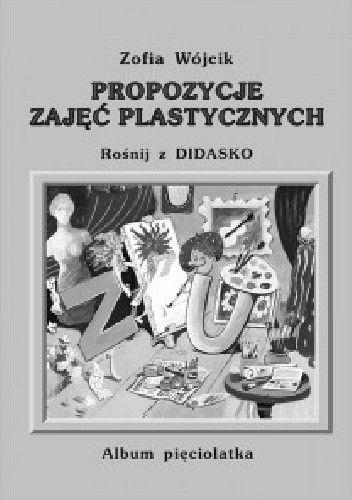 Okładka książki Propozycje zajęć plastycznych. Rośnij z Didasko