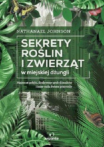 Okładka książki Sekrety roślin i zwierząt w miejskiej dżungli