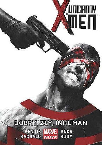 Okładka książki Uncanny X-Men: Dobry, Zły, Inhuman