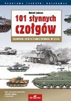 101 słynnych czołgów. Legendarne czołgi od I wojny światowej do dzisiaj