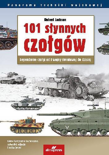 Okładka książki 101 słynnych czołgów. Legendarne czołgi od I wojny światowej do dzisiaj