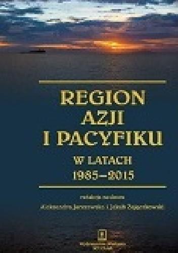 Okładka książki Region Azji i Pacyfiku w latach 1985-2015