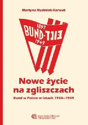Okładka książki Nowe życie na zgliszczach. Bund w Polsce w latach 1944-1949