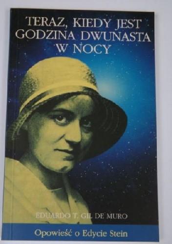 Okładka książki Teraz, kiedy jest godzina dwunasta w nocy. Opowieść o Edycie Stein