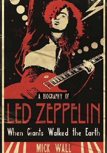 Okładka książki When Giants Walked the Earth: A Biography of Led Zeppelin