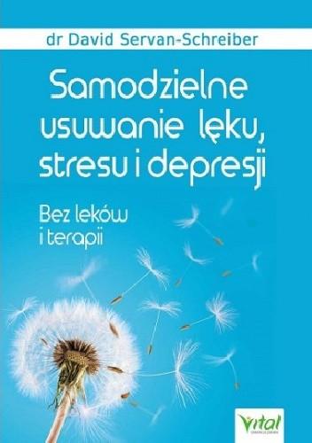 Okładka książki Samodzielne usuwanie lęku, stresu i depresji. Bez leków i terapii