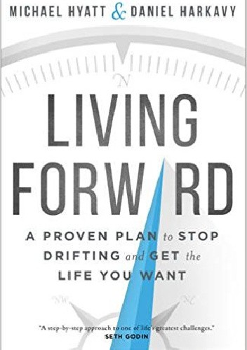 Okładka książki Living Forward: A Proven Plan to Stop Drifting and Get the Life You Want