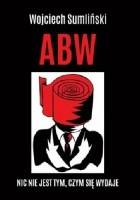 ABW - Nic nie jest tym, czym się wydaje