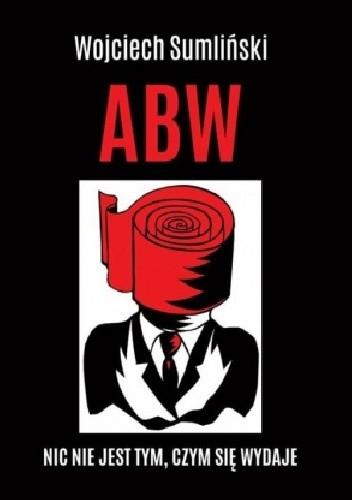 Okładka książki ABW - Nic nie jest tym, czym się wydaje