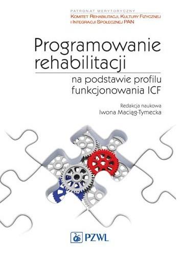Okładka książki Programowanie rehabilitacji na podstawie profilu funkcjonowania ICF