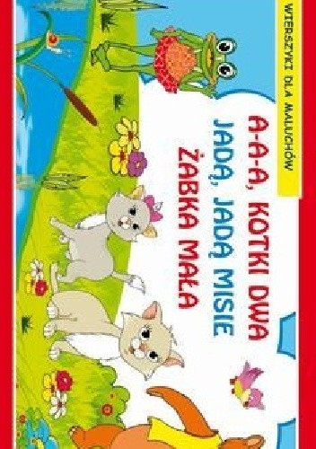 Okładka książki A-a-a kotki dwa. Jadą jadą misie. Żabka mała