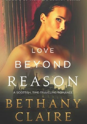 Okładka książki Love Beyond Reason (A Scottish Time Travel Romance)