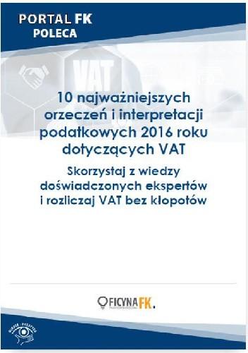 Okładka książki 10 najważniejszych orzeczeń i interpretacji podatkowych 2016 roku dotyczących VAT