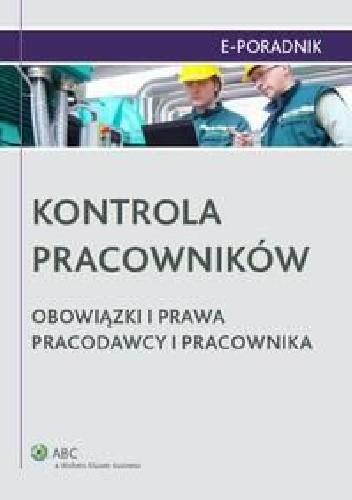 Okładka książki Kontrola pracowników. Obowiązki i prawa pracodawcy i pracownika