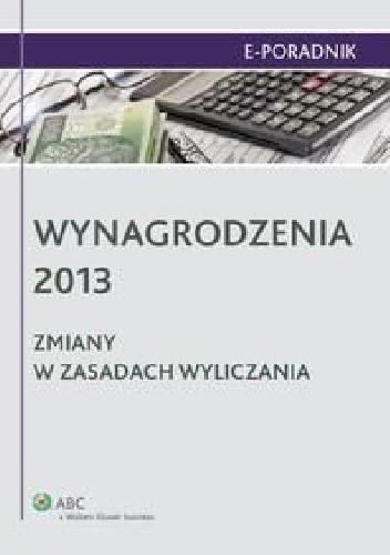 Okładka książki Wynagrodzenia 2013. Zmiany w zasadach wyliczania