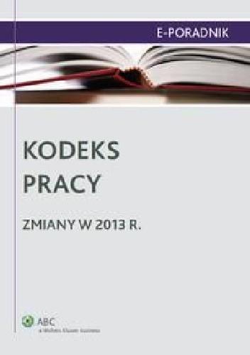 Okładka książki Kodeks pracy. Zmiany w 2013 r.