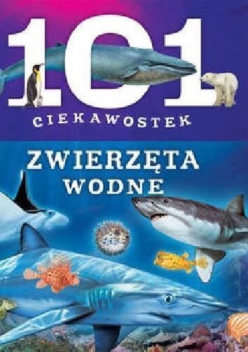 Okładka książki 101 ciekawostek zwierzęta wodne