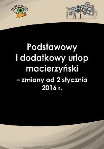 Okładka książki Podstawowy i dodatkowy urlop macierzyński - zmiany od 2 stycznia 2016 r.