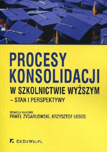 Okładka książki Procesy konsolidacji w szkolnictwie wyższym - stan i perspektywy