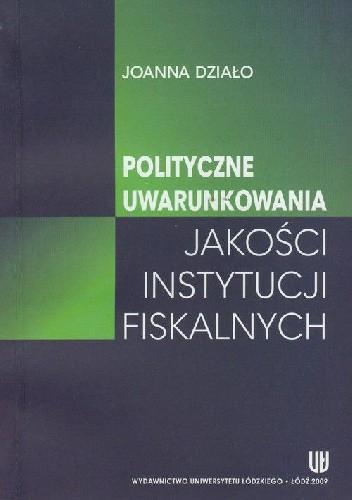 Okładka książki Polityczne uwarunkowania jakości instytucji fiskalnych