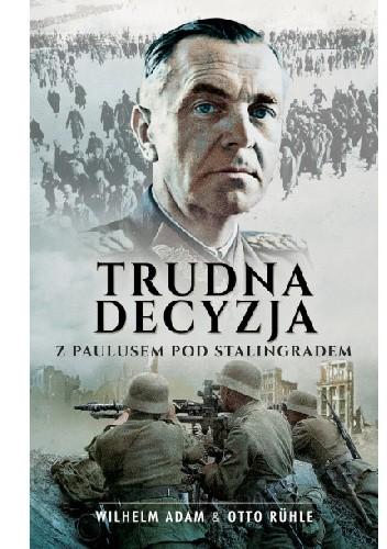 Okładka książki Trudna decyzja. Z Paulusem pod Stalingradem