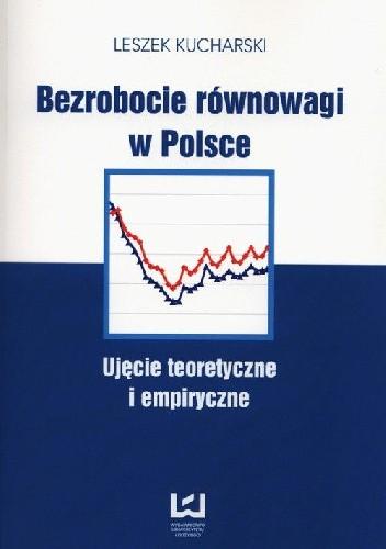 Okładka książki Bezrobocie równowagi w Polsce. Ujęcie teoretyczne i empiryczne