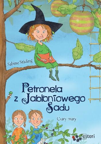 Okładka książki Petronela z jabłoniowego sadu. Czary mary