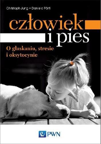 Okładka książki Człowiek i pies. O głaskaniu, stresie i oksytocynie