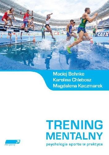 Okładka książki Trening mentalny. Psychologia sportu w praktyce.