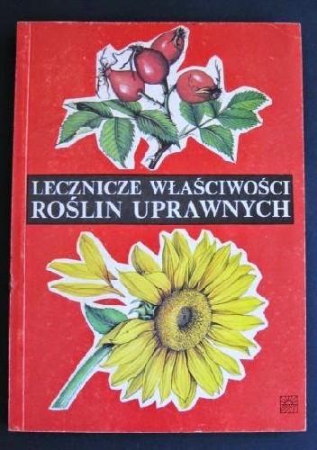 Okładka książki Lecznicze właściwości roślin uprawnych