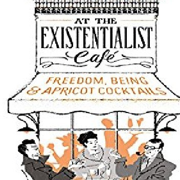 Okładka książki At the Existentialist Café: Freedom, Being, and Apricot Cocktails