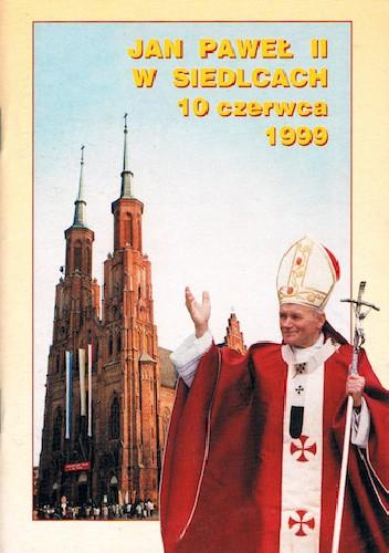 Okładka książki Jan Paweł II w Siedlcach 10 czerwca 1999 r.