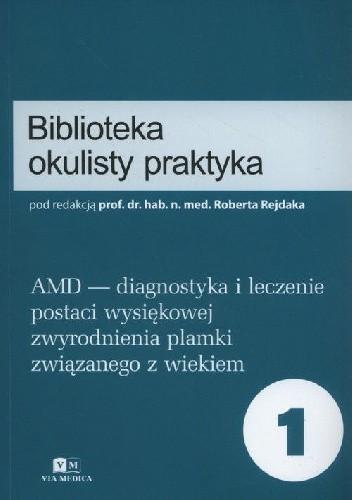 Okładka książki AMD - diagnostyka i leczenie postaci wysiękowej zwyrodnienia plamki związanego z wiekiem