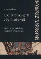 Od Manzikertu do Antiochii. Syria w przededniu wypraw krzyżowych