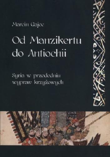 Okładka książki Od Manzikertu do Antiochii. Syria w przededniu wypraw krzyżowych