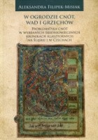 W ogrodzie cnót, wad i grzechów. Problematyka cnót w wybranych średniowiecznych kronikach klasztornych na Śląsku i w Czechach