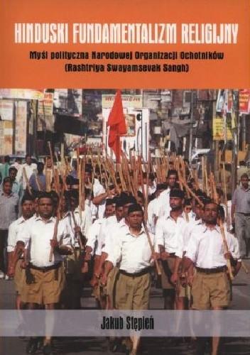 Okładka książki Hinduski fundamentalizm religijny. Myśl polityczna Narodowej Organizacji Ochotników (Rashtriya Swayamsevak Sangh)