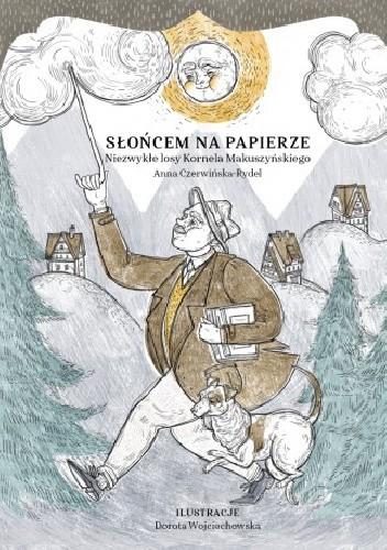 Okładka książki Słońcem na papierze. Niezwykłe losy Kornela Makuszyńskiego