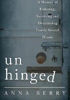 Unhinged: A Memoir of Enduring, Surviving, and Overcoming Family Mental Illness